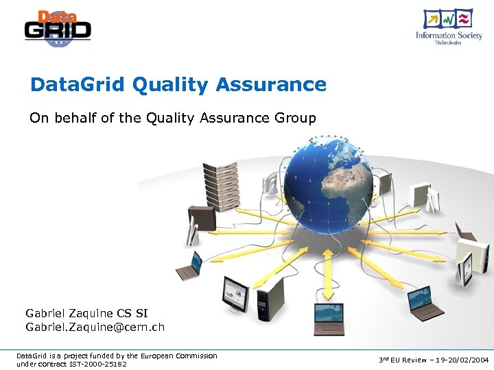 Data. Grid Quality Assurance On behalf of the Quality Assurance Group Gabriel Zaquine CS