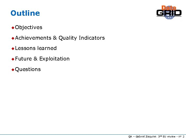 Outline u Objectives u Achievements u Lessons u Future & Quality Indicators learned &