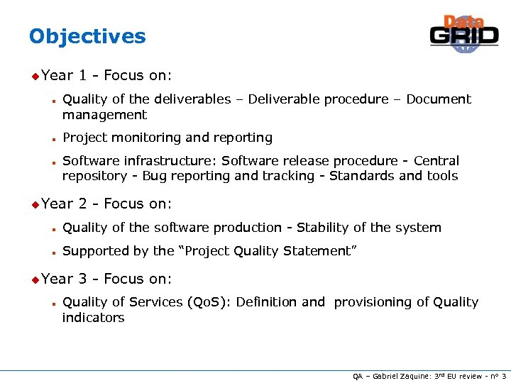 Objectives u Year n n n 1 - Focus on: Quality of the deliverables