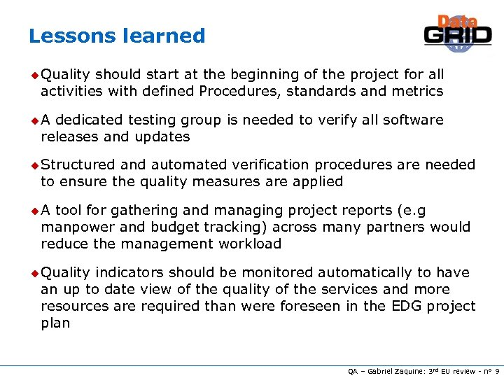Lessons learned u Quality should start at the beginning of the project for all