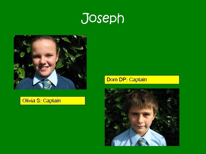 Joseph Dom DP: Captain Olivia S: Captain
