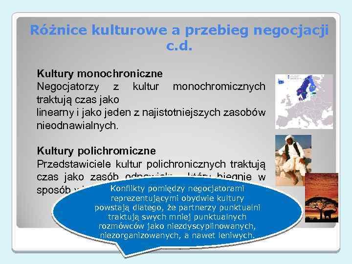 Różnice kulturowe a przebieg negocjacji c. d. Kultury monochroniczne Negocjatorzy z kultur monochromicznych traktują