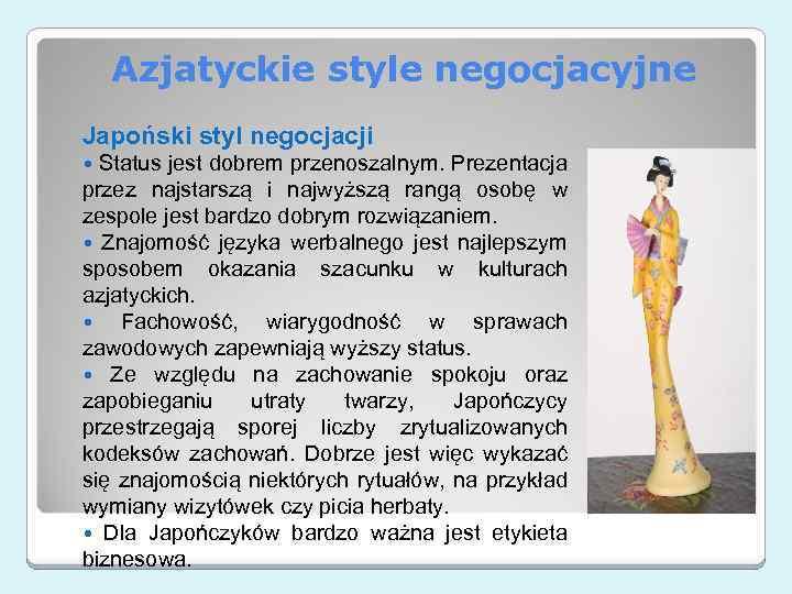 Azjatyckie style negocjacyjne Japoński styl negocjacji Status jest dobrem przenoszalnym. Prezentacja przez najstarszą i