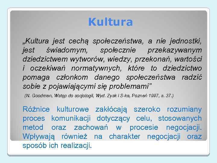 """Kultura """"Kultura jest cechą społeczeństwa, a nie jednostki, jest świadomym, społecznie przekazywanym dziedzictwem wytworów,"""