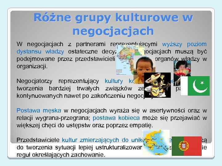 Różne grupy kulturowe w negocjacjach W negocjacjach z partnerami reprezentującymi wyższy poziom dystansu władzy