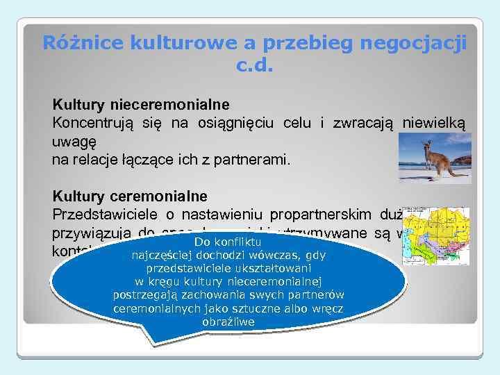 Różnice kulturowe a przebieg negocjacji c. d. Kultury nieceremonialne Koncentrują się na osiągnięciu celu