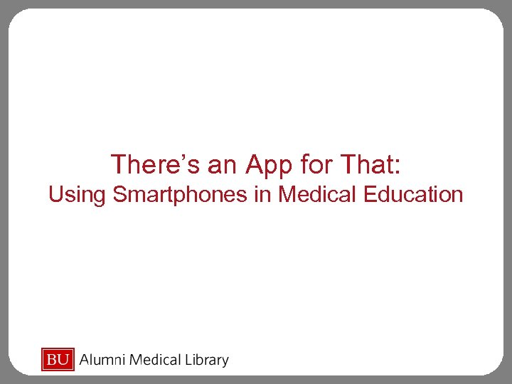 There's an App for That: Using Smartphones in Medical Education