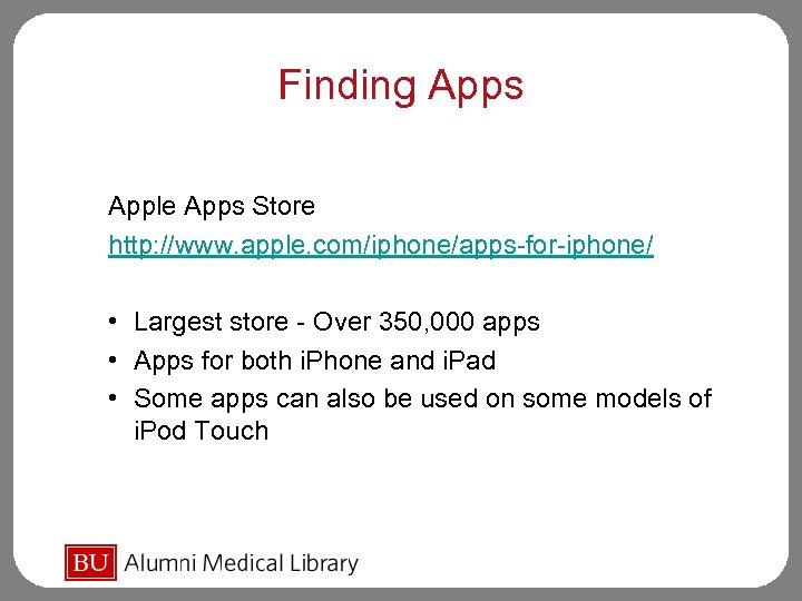 Finding Apps Apple Apps Store http: //www. apple. com/iphone/apps-for-iphone/ • Largest store - Over