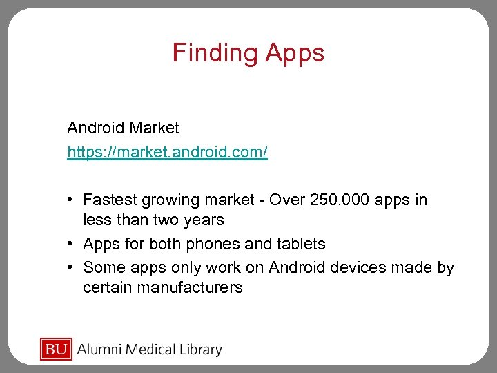 Finding Apps Android Market https: //market. android. com/ • Fastest growing market - Over