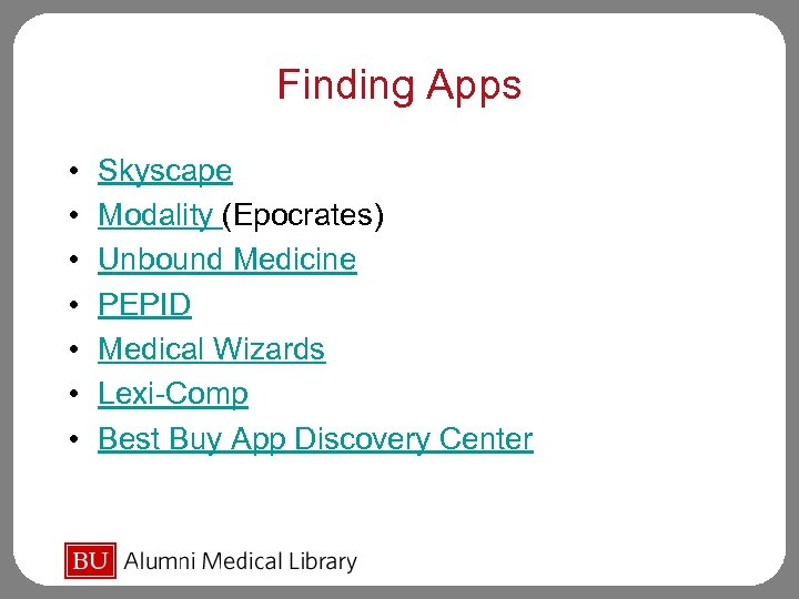 Finding Apps • • Skyscape Modality (Epocrates) Unbound Medicine PEPID Medical Wizards Lexi-Comp Best