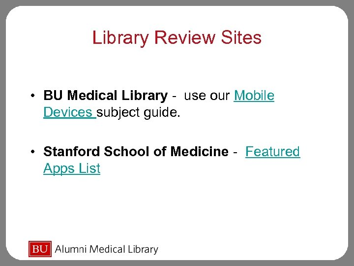 Library Review Sites • BU Medical Library - use our Mobile Devices subject guide.