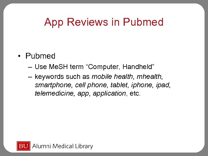 "App Reviews in Pubmed • Pubmed – Use Me. SH term ""Computer, Handheld"" –"