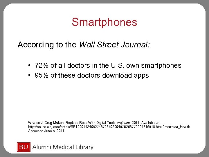 Smartphones According to the Wall Street Journal: • 72% of all doctors in the