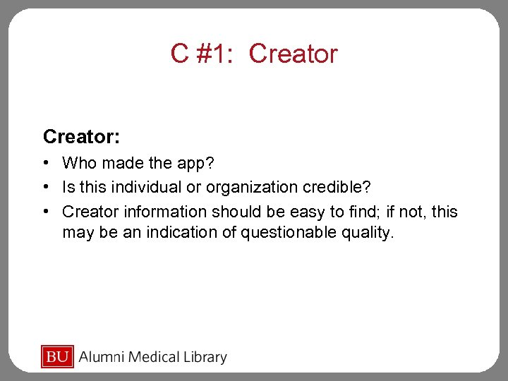 C #1: Creator: • Who made the app? • Is this individual or organization