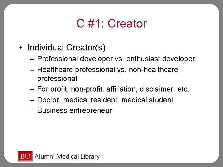 C #1: Creator • Individual Creator(s) – Professional developer vs. enthusiast developer – Healthcare