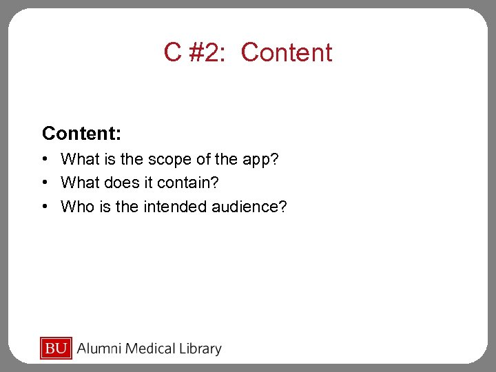 C #2: Content: • What is the scope of the app? • What does