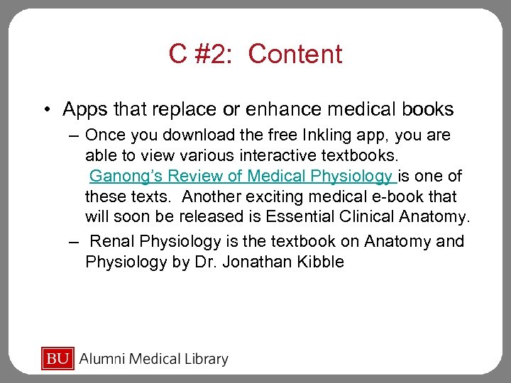 C #2: Content • Apps that replace or enhance medical books – Once you
