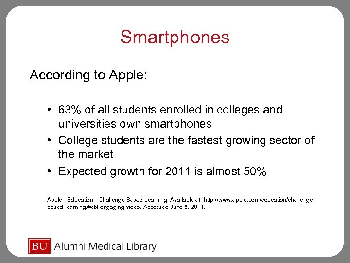 Smartphones According to Apple: • 63% of all students enrolled in colleges and universities