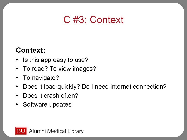 C #3: Context: • • • Is this app easy to use? To read?