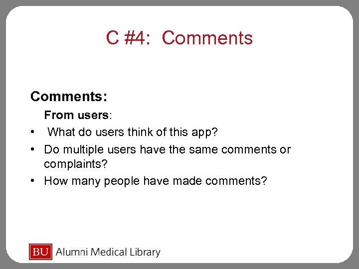 C #4: Comments: From users: • What do users think of this app? •