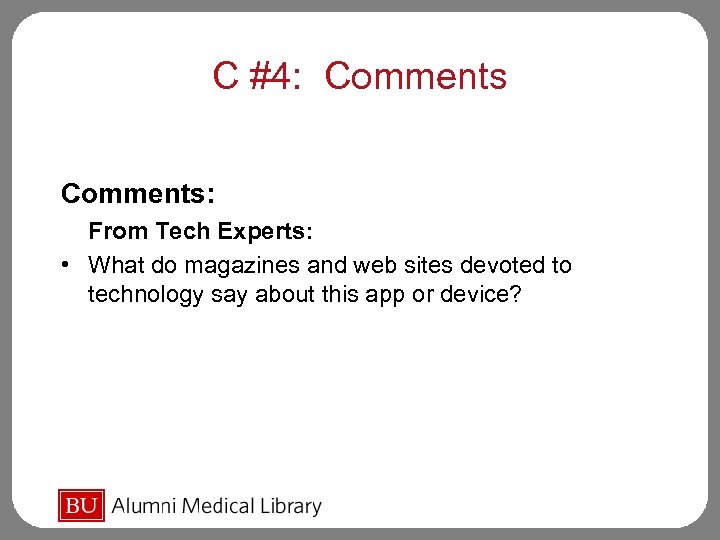 C #4: Comments: From Tech Experts: • What do magazines and web sites devoted