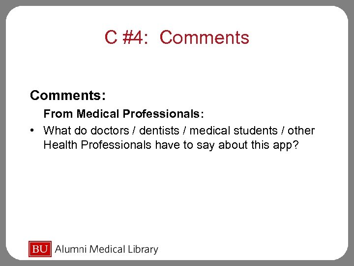 C #4: Comments: From Medical Professionals: • What do doctors / dentists / medical