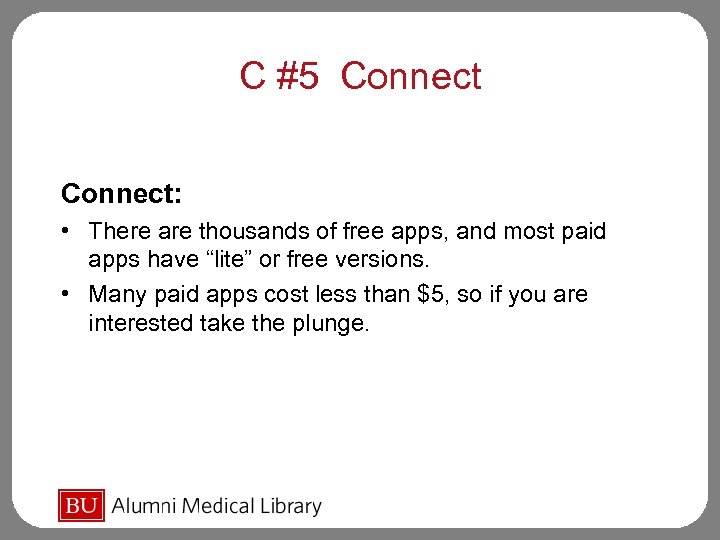 C #5 Connect: • There are thousands of free apps, and most paid apps