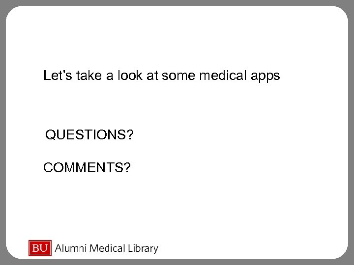 Let's take a look at some medical apps QUESTIONS? COMMENTS?