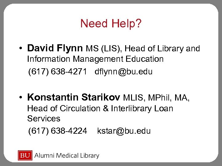 Need Help? • David Flynn MS (LIS), Head of Library and Information Management Education