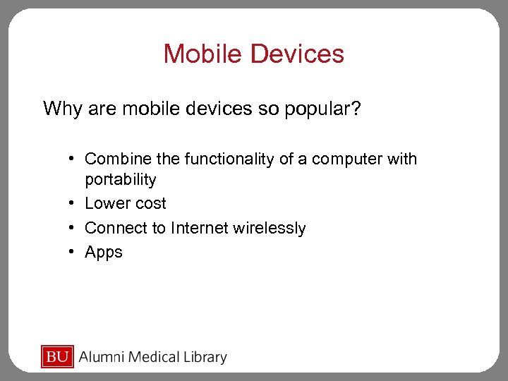 Mobile Devices Why are mobile devices so popular? • • Combine the functionality of