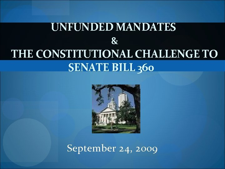 UNFUNDED MANDATES & THE CONSTITUTIONAL CHALLENGE TO SENATE BILL 360 September 24, 2009