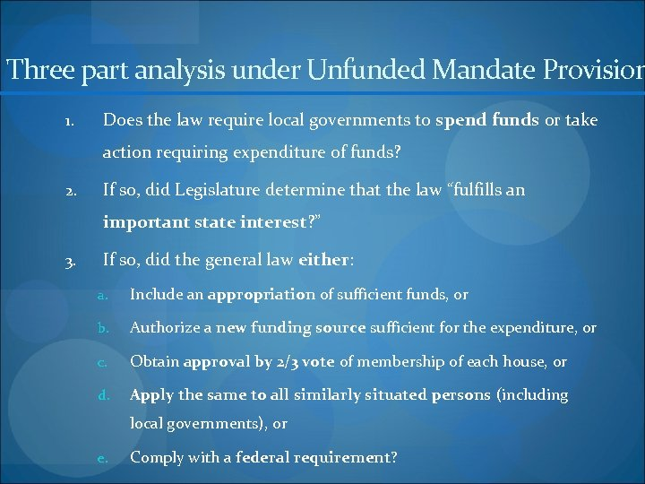 Three part analysis under Unfunded Mandate Provision 1. Does the law require local governments