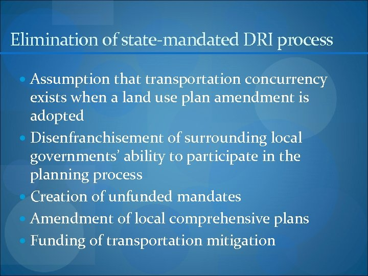 Elimination of state-mandated DRI process Assumption that transportation concurrency exists when a land use