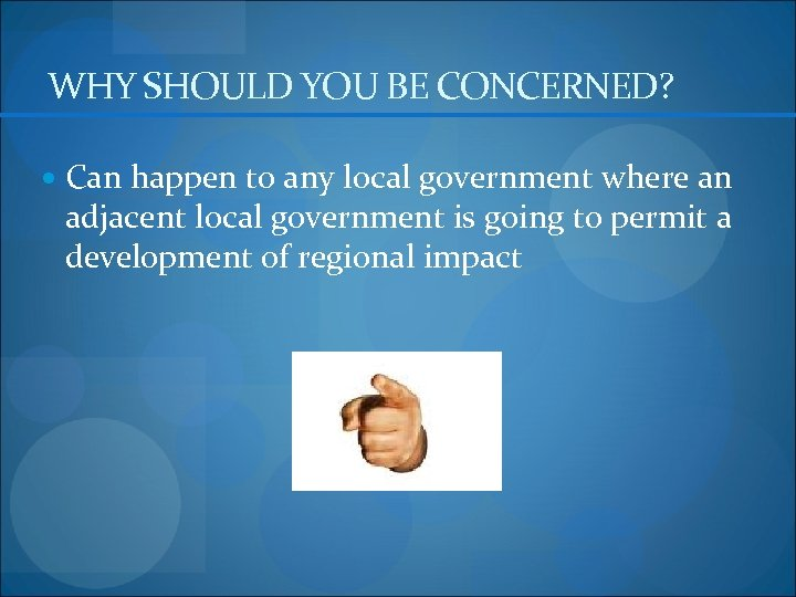 WHY SHOULD YOU BE CONCERNED? Can happen to any local government where an adjacent