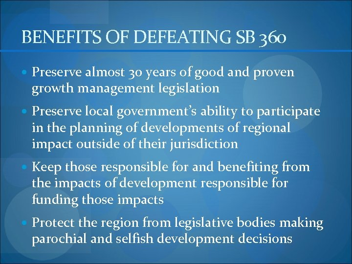BENEFITS OF DEFEATING SB 360 Preserve almost 30 years of good and proven growth