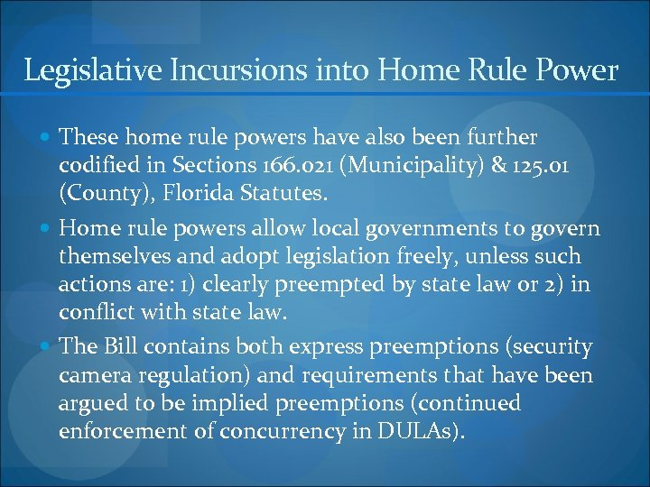 Legislative Incursions into Home Rule Power These home rule powers have also been further