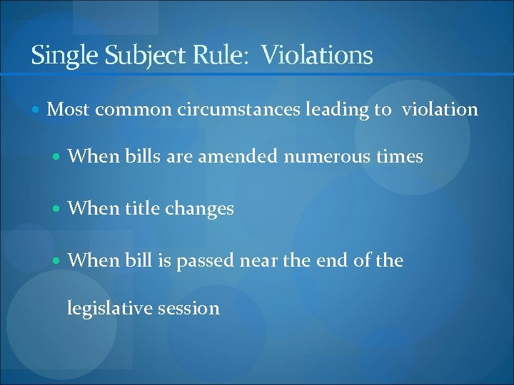 Single Subject Rule: Violations Most common circumstances leading to violation When bills are amended