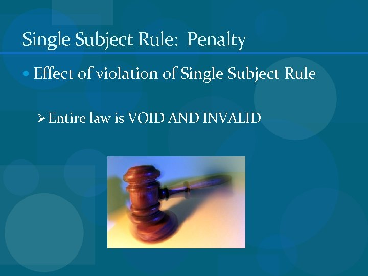 Single Subject Rule: Penalty Effect of violation of Single Subject Rule Ø Entire law