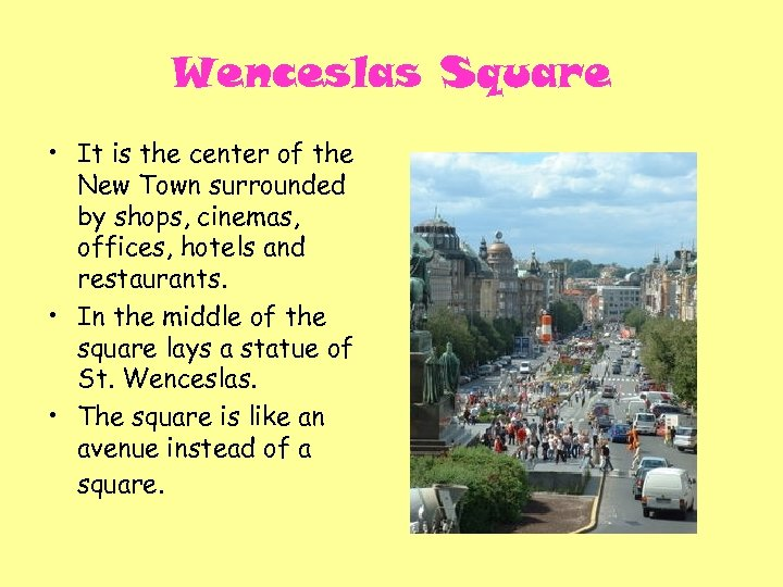 Wenceslas Square • It is the center of the New Town surrounded by shops,