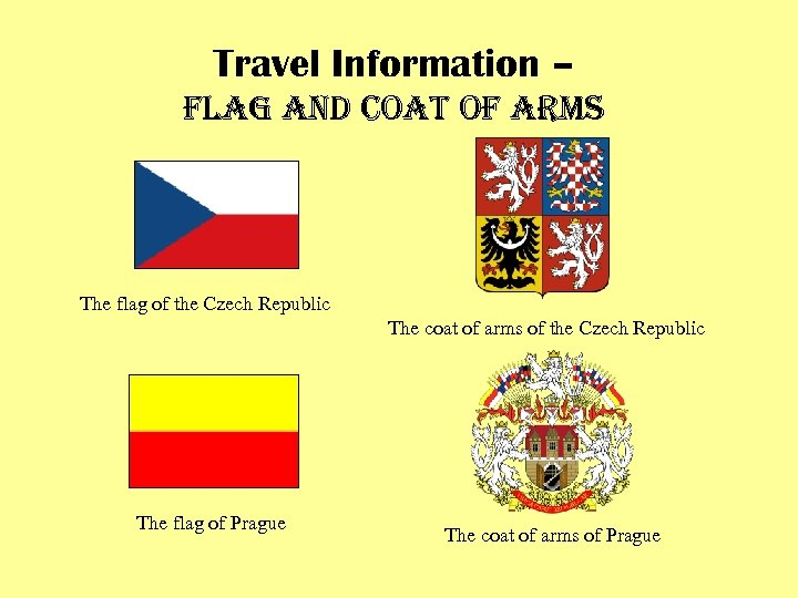 Travel Information – flag and coat of arms The flag of the Czech Republic