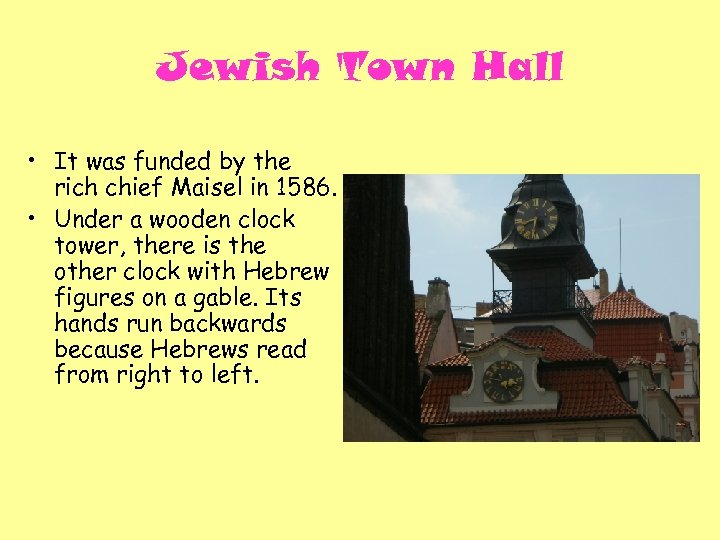 Jewish Town Hall • It was funded by the rich chief Maisel in 1586.