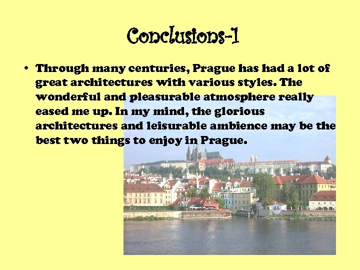 Conclusions-1 • Through many centuries, Prague has had a lot of great architectures with