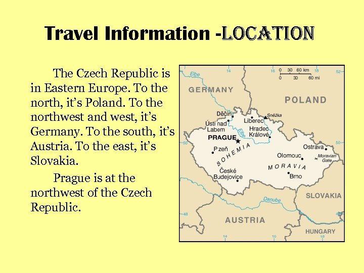 Travel Information -location The Czech Republic is in Eastern Europe. To the north, it's
