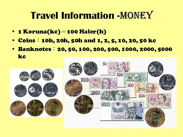Travel Information -money • 1 Koruna(kc)= 100 Haler(h) • Coins: 10 h, 20 h,