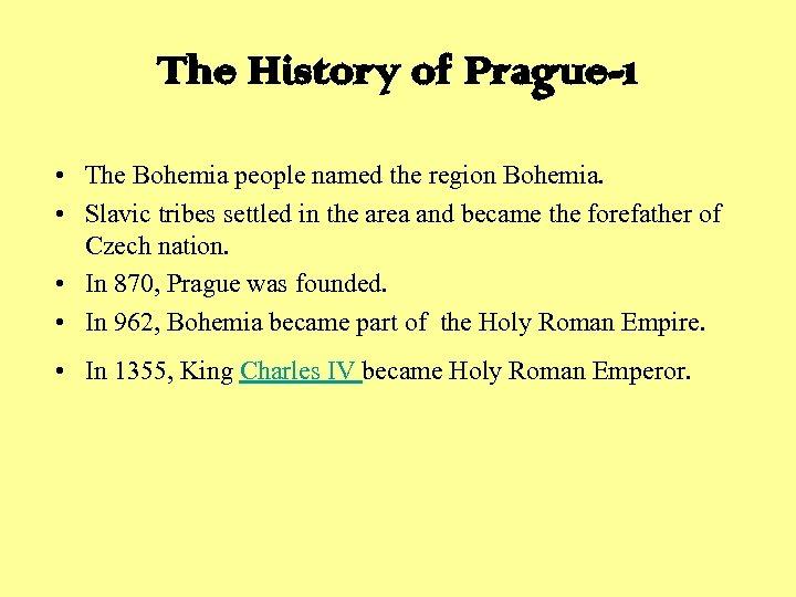 The History of Prague-1 • The Bohemia people named the region Bohemia. • Slavic