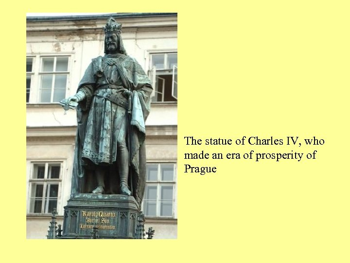 The statue of Charles IV, who made an era of prosperity of Prague
