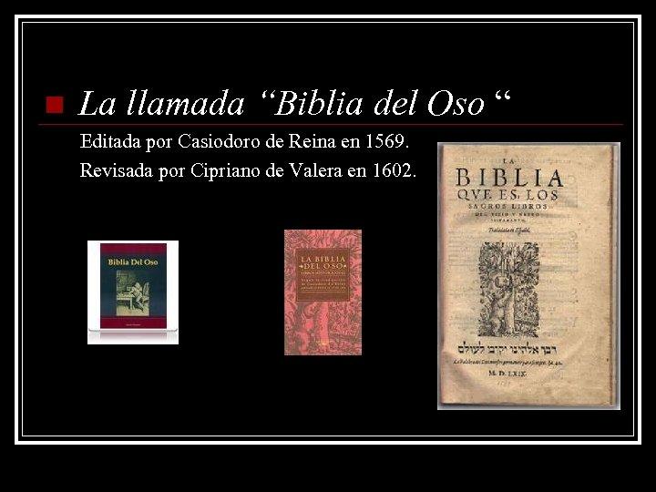 """n La llamada """"Biblia del Oso """" Editada por Casiodoro de Reina en 1569."""
