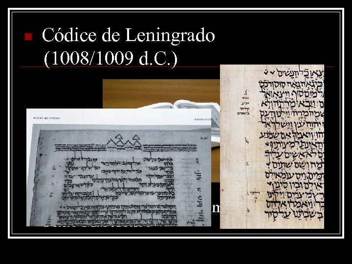 n Códice de Leningrado (1008/1009 d. C. ) Es el manuscrito completo más antiguo