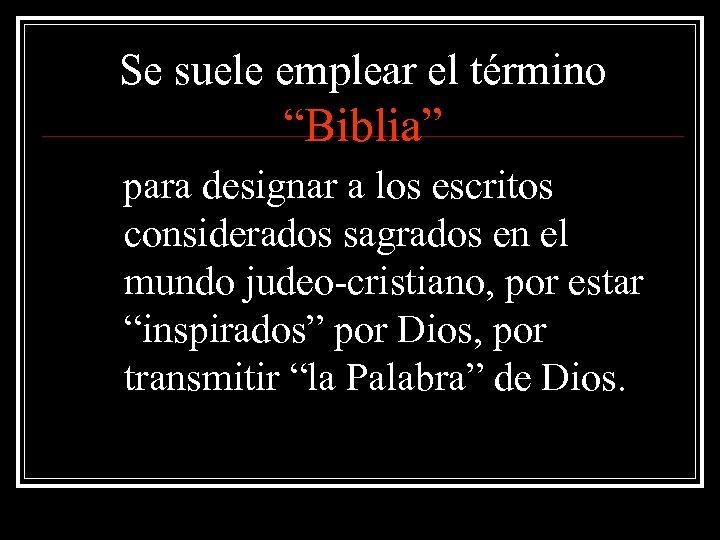 """Se suele emplear el término """"Biblia"""" para designar a los escritos considerados sagrados en"""