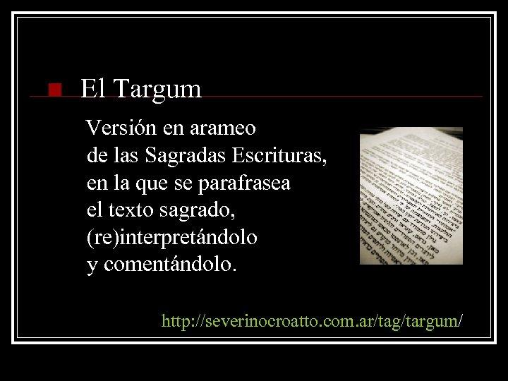 n El Targum Versión en arameo de las Sagradas Escrituras, en la que se